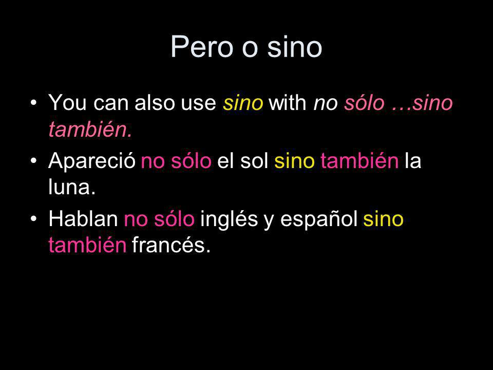 Pero o sino You can also use sino with no sólo …sino también.