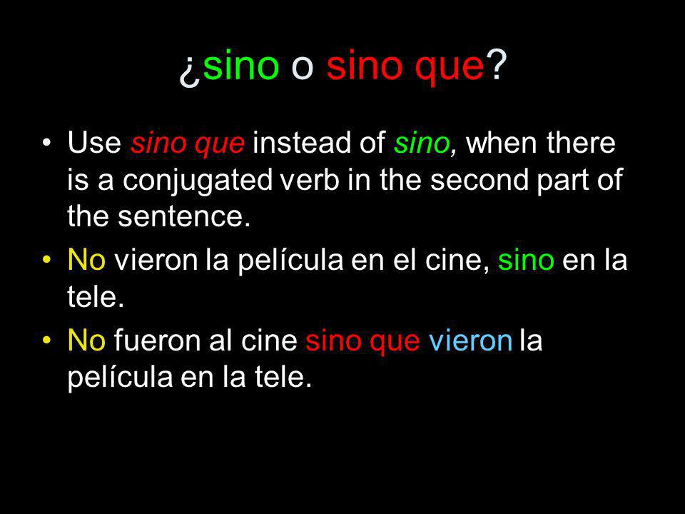 ¿sino o sino que Use sino que instead of sino, when there is a conjugated verb in the second part of the sentence.