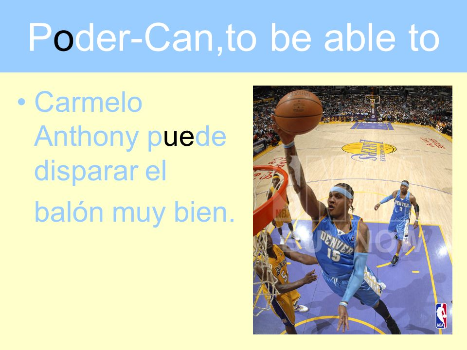 Poder-Can,to be able to Carmelo Anthony puede disparar el balón muy bien.