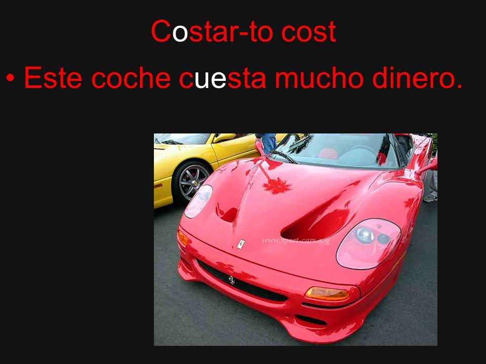Costar-to cost Este coche cuesta mucho dinero.