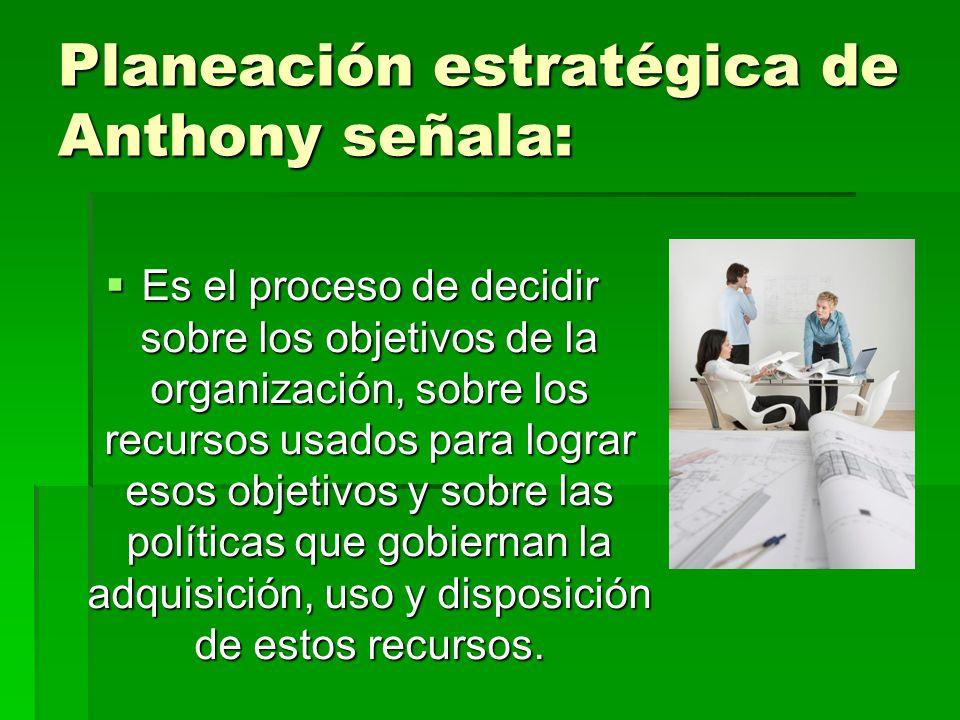 Planeación estratégica de Anthony señala: