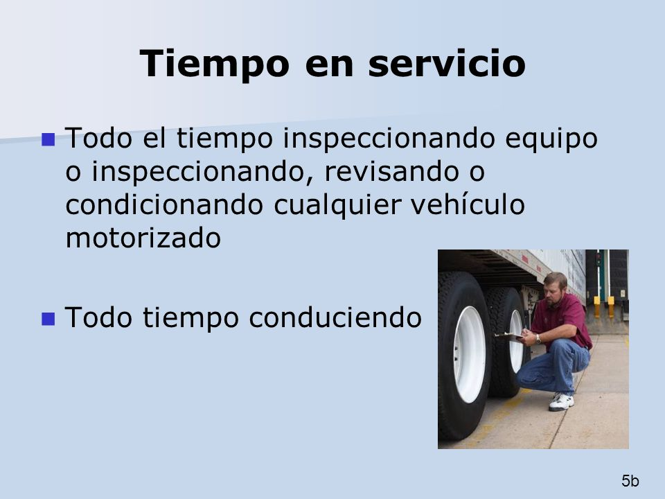 Tiempo en servicio Todo el tiempo inspeccionando equipo o inspeccionando, revisando o condicionando cualquier vehículo motorizado.