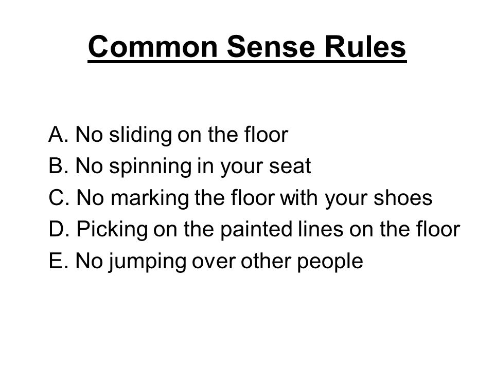 Common Sense Rules A. No sliding on the floor