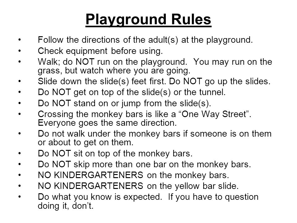 Playground Rules Follow the directions of the adult(s) at the playground. Check equipment before using.