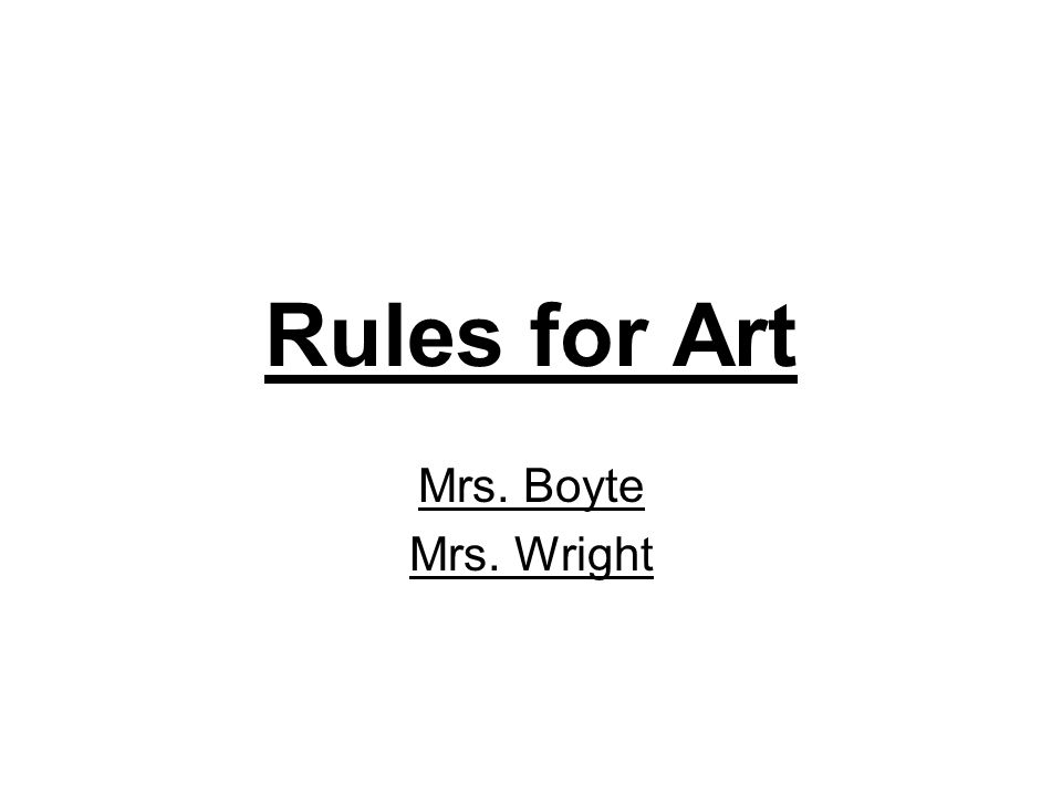 Rules for Art Mrs. Boyte Mrs. Wright