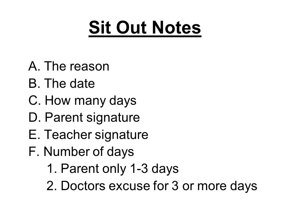 Sit Out Notes A. The reason B. The date C. How many days