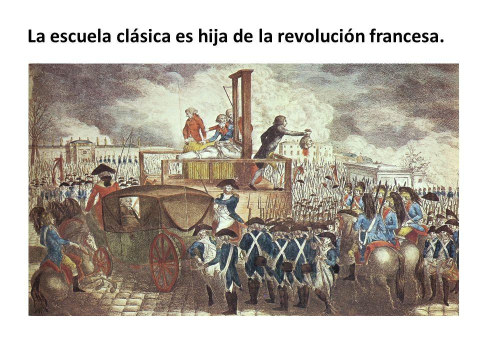 La escuela clásica es hija de la revolución francesa.