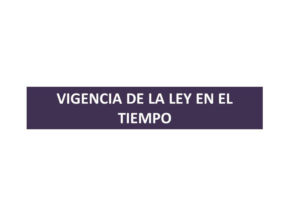 VIGENCIA DE LA LEY EN EL TIEMPO