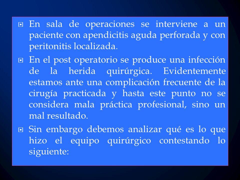 En sala de operaciones se interviene a un paciente con apendicitis aguda perforada y con peritonitis localizada.