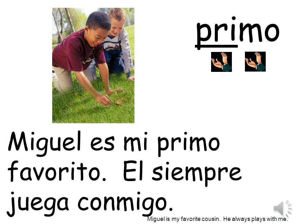 primo Miguel es mi primo favorito. El siempre juega conmigo.