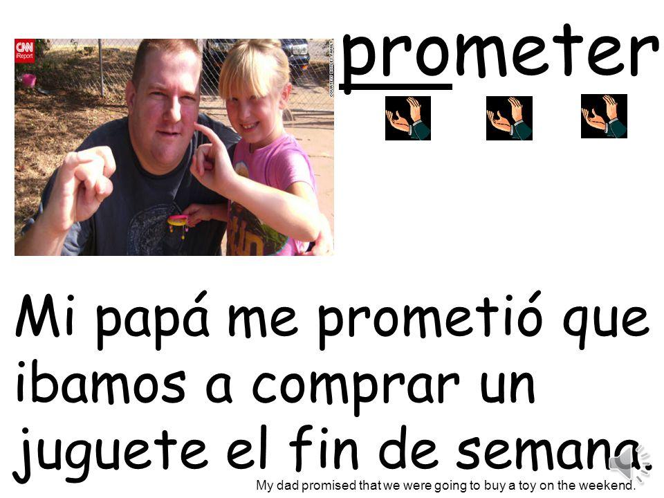 prometer Mi papá me prometió que ibamos a comprar un