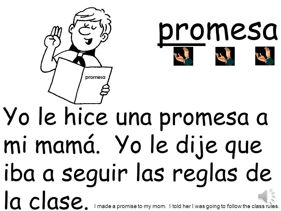 promesa Yo le hice una promesa a mi mamá. Yo le dije que