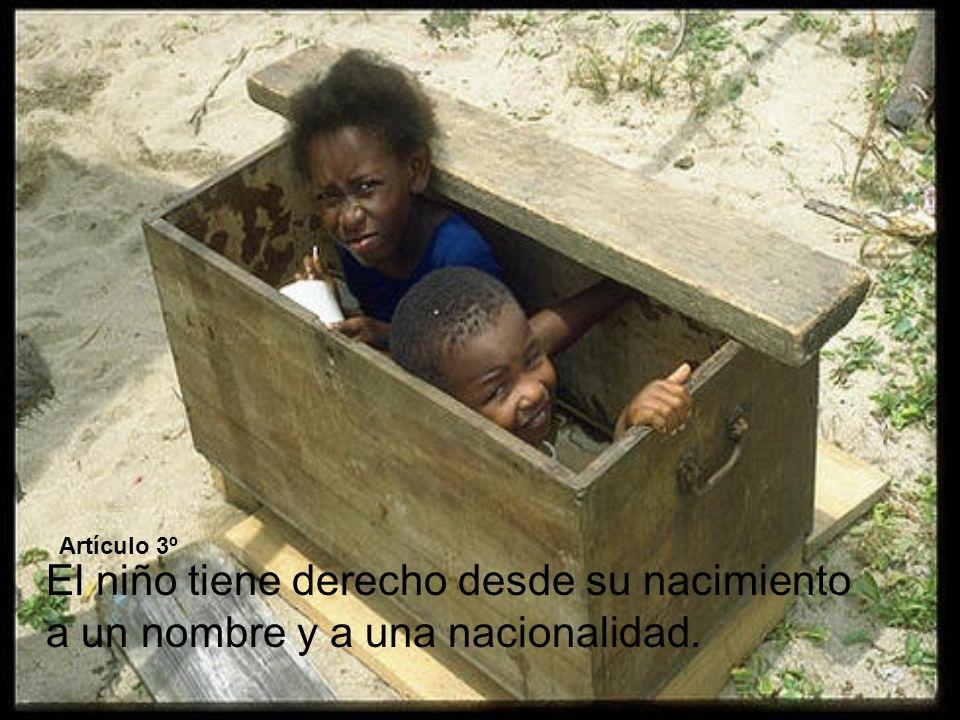 Artículo 3º El niño tiene derecho desde su nacimiento a un nombre y a una nacionalidad.