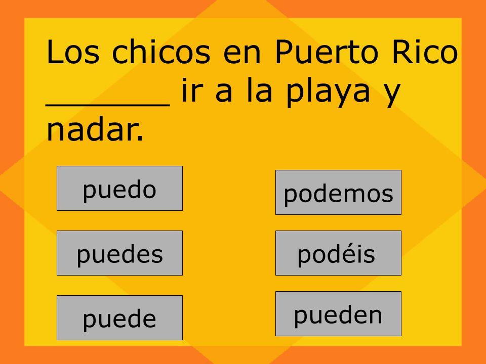 Los chicos en Puerto Rico ______ ir a la playa y nadar.