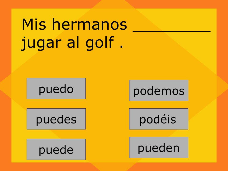 Mis hermanos ________ jugar al golf .