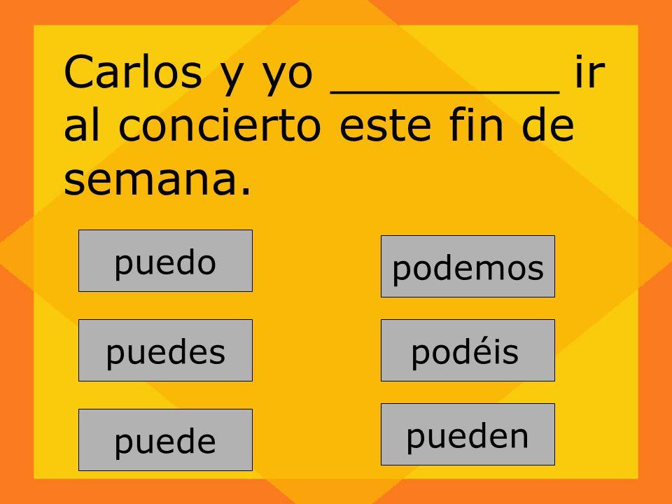 Carlos y yo ________ ir al concierto este fin de semana.