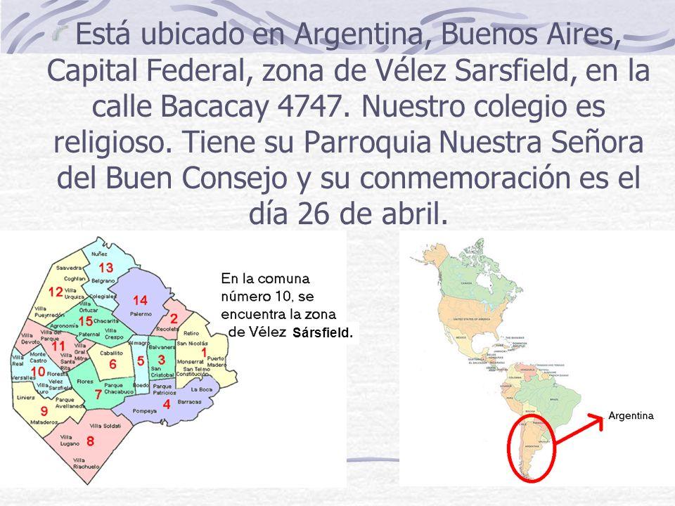 Está ubicado en Argentina, Buenos Aires, Capital Federal, zona de Vélez Sarsfield, en la calle Bacacay 4747. Nuestro colegio es religioso. Tiene su Parroquia Nuestra Señora del Buen Consejo y su conmemoración es el día 26 de abril.