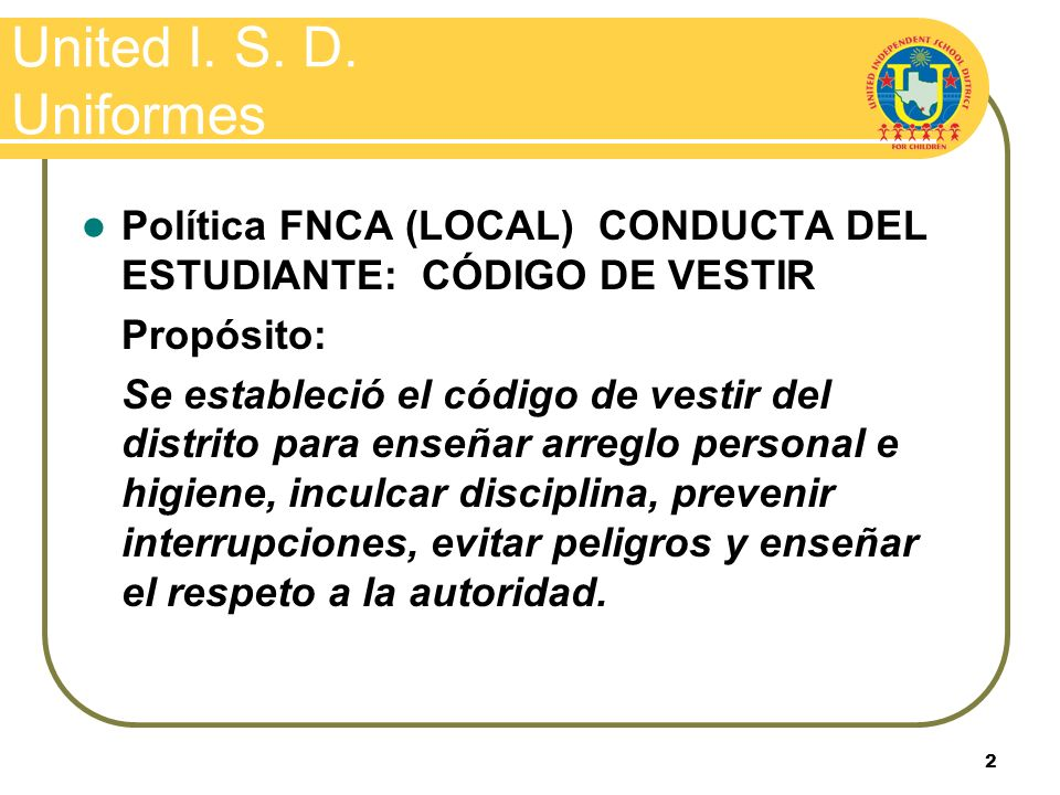 United I. S. D. Uniformes Política FNCA (LOCAL) CONDUCTA DEL ESTUDIANTE: CÓDIGO DE VESTIR. Propósito: