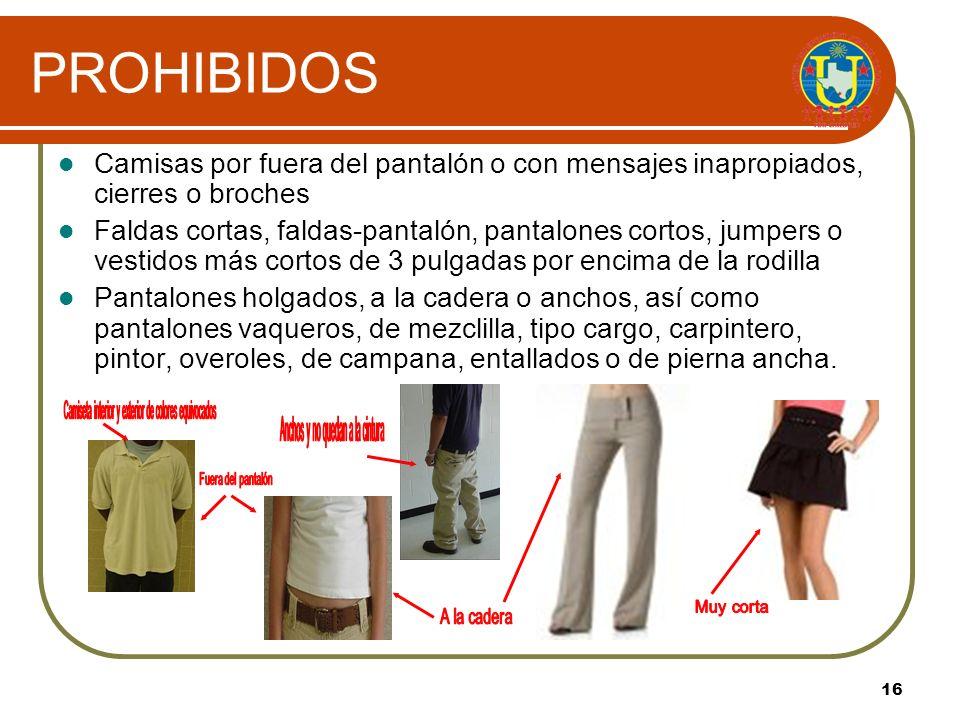 PROHIBIDOSCamisas por fuera del pantalón o con mensajes inapropiados, cierres o broches.