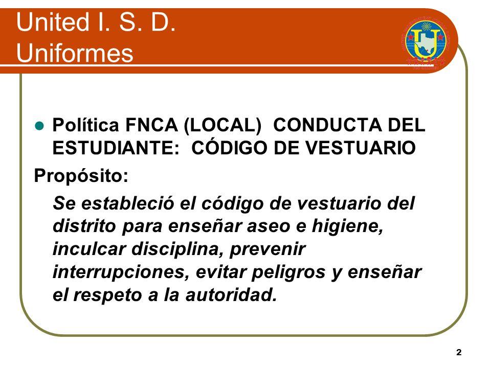 United I. S. D. UniformesPolítica FNCA (LOCAL) CONDUCTA DEL ESTUDIANTE: CÓDIGO DE VESTUARIO. Propósito: