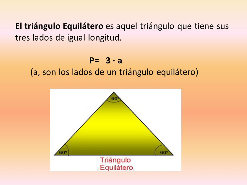 El triángulo Equilátero es aquel triángulo que tiene sus tres lados de igual longitud.