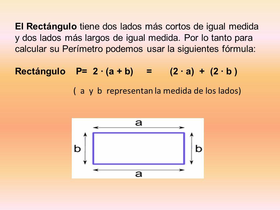 Rectángulo P= 2 · (a + b) = (2 · a) + (2 · b )