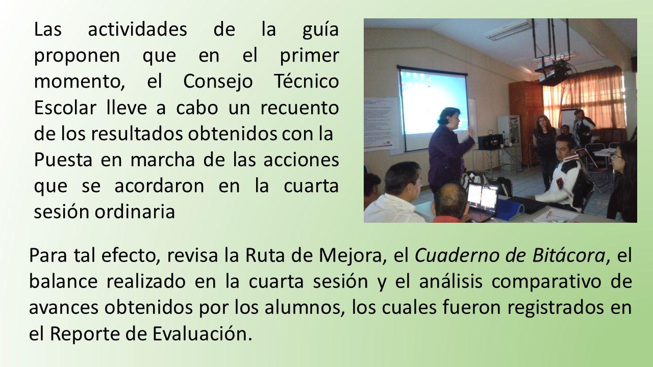 Las actividades de la guía proponen que en el primer momento, el Consejo Técnico Escolar lleve a cabo un recuento de los resultados obtenidos con la