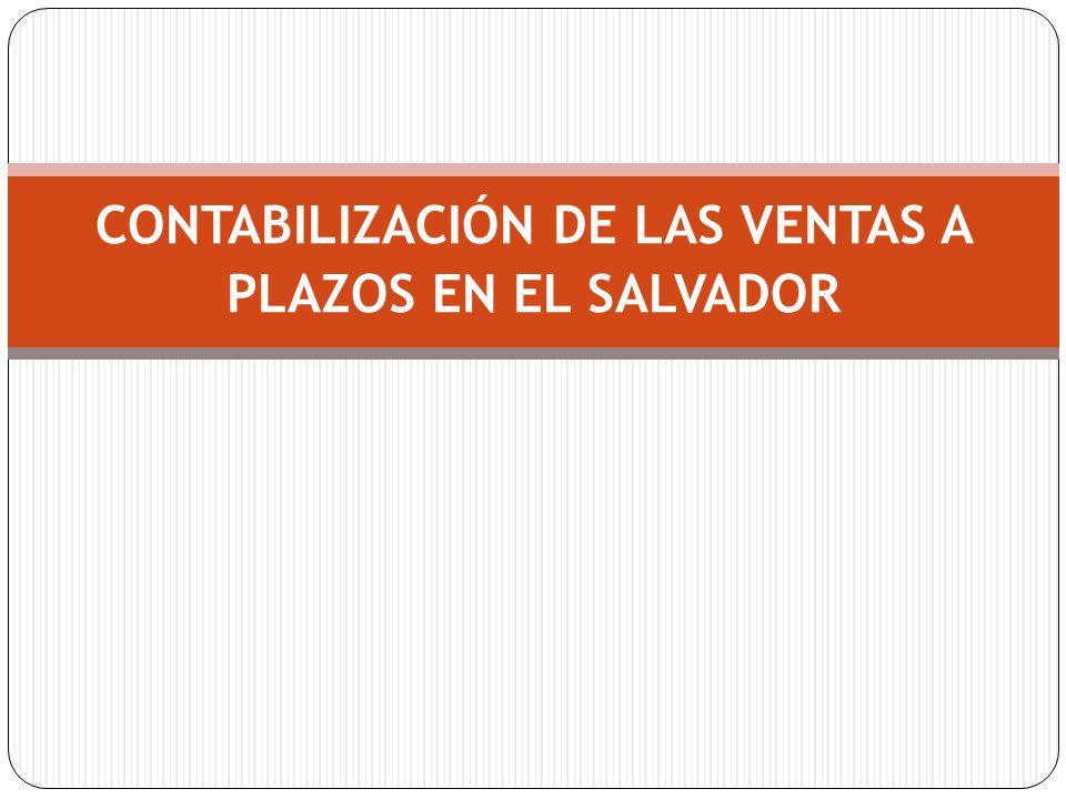CONTABILIZACIÓN DE LAS VENTAS A PLAZOS EN EL SALVADOR