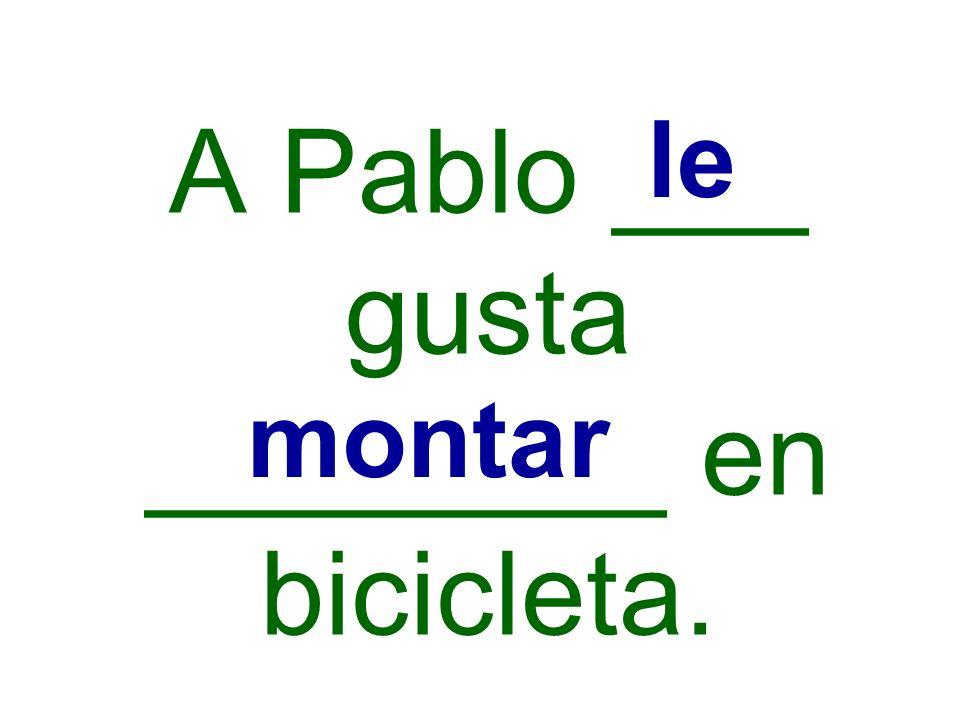 A Pablo ___ gusta ________ en bicicleta.