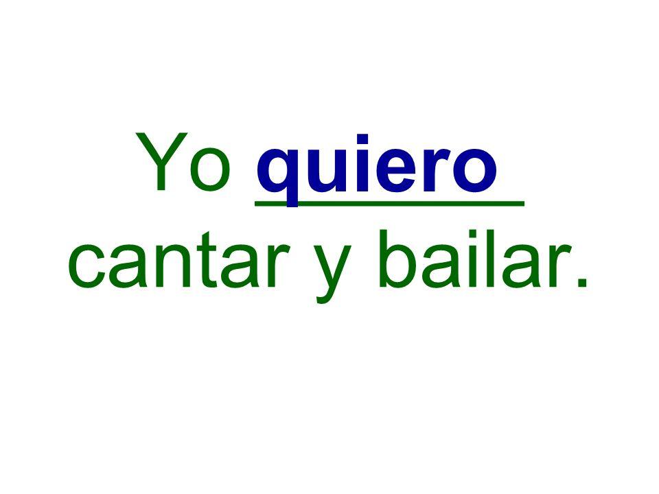 Yo ______ cantar y bailar.