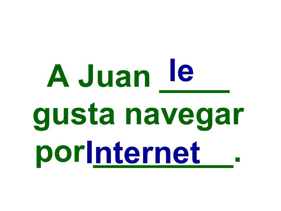 A Juan ____ gusta navegar por ________.