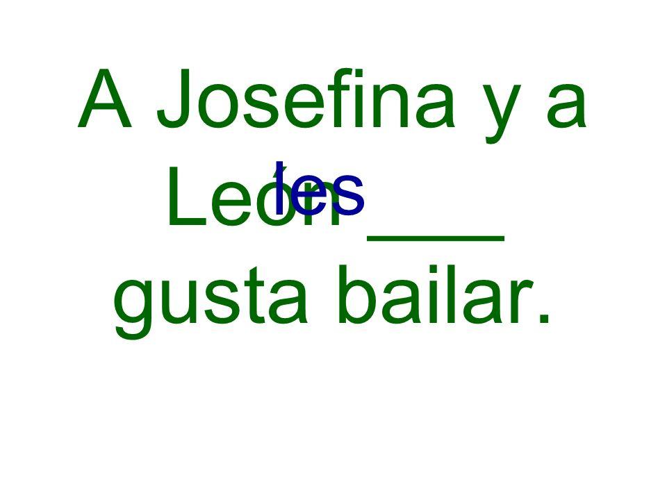 A Josefina y a León ___ gusta bailar.