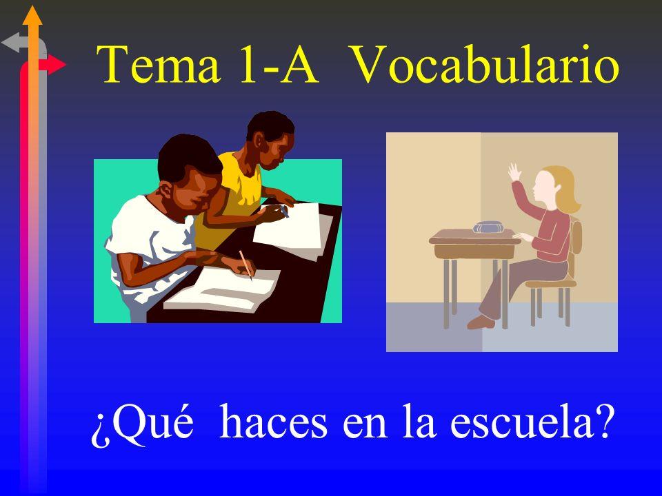 Tema 1-A Vocabulario ¿Qué haces en la escuela