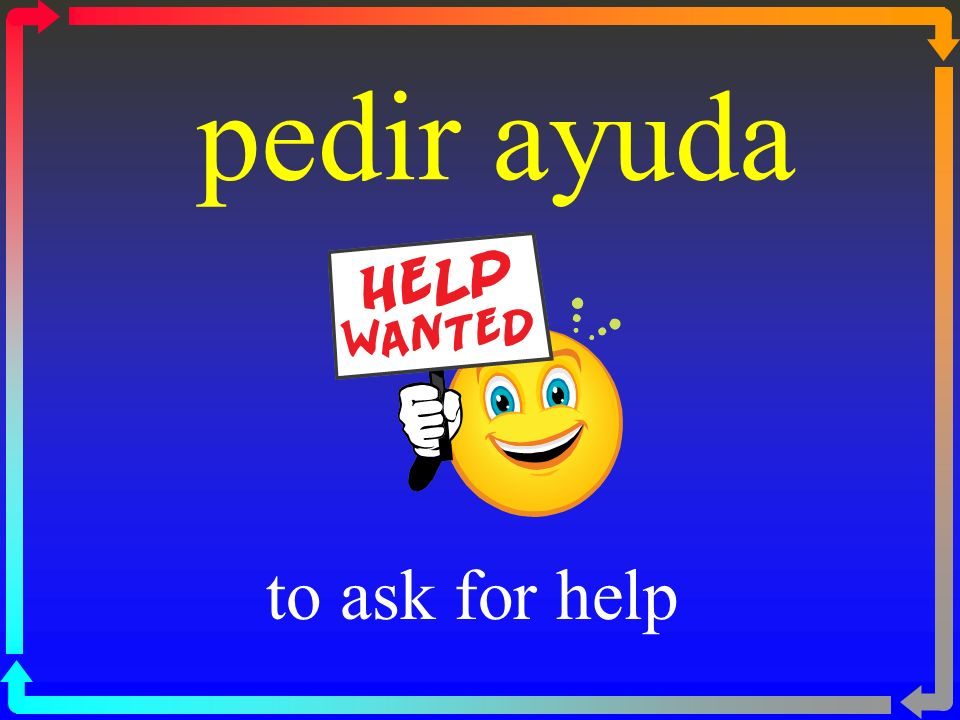 pedir ayuda to ask for help