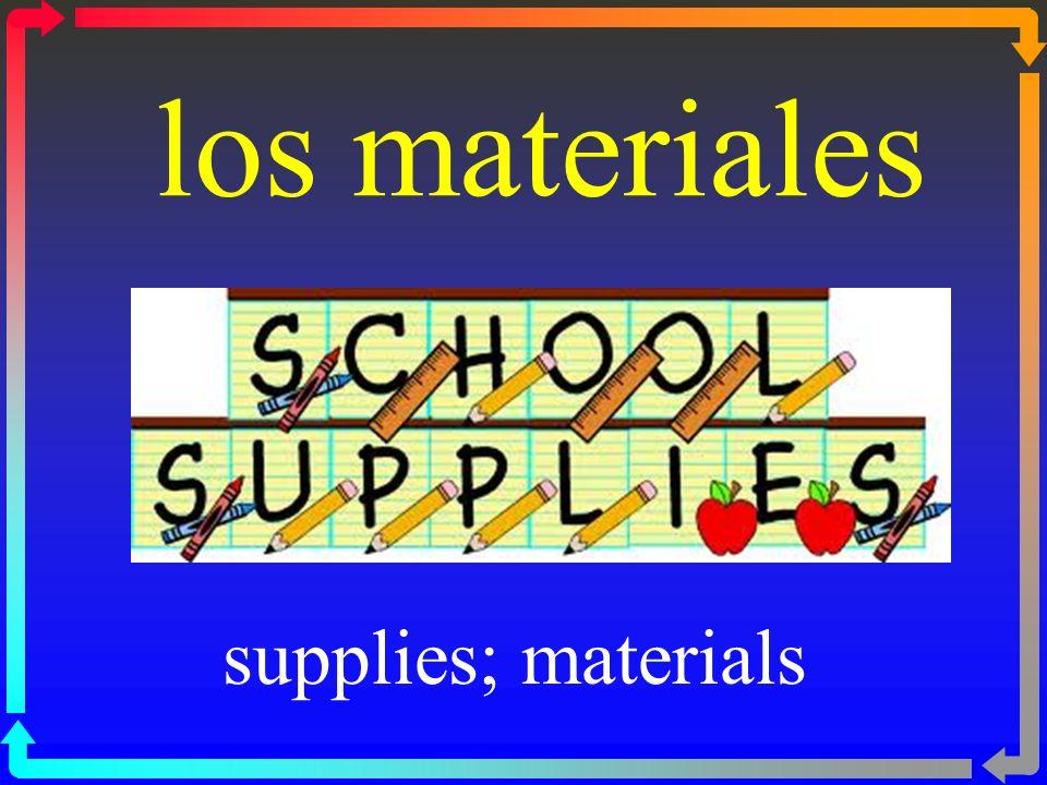 los materiales supplies; materials