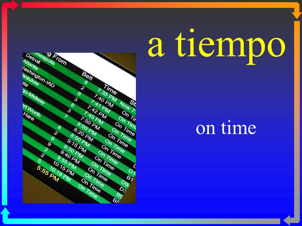 a tiempo on time