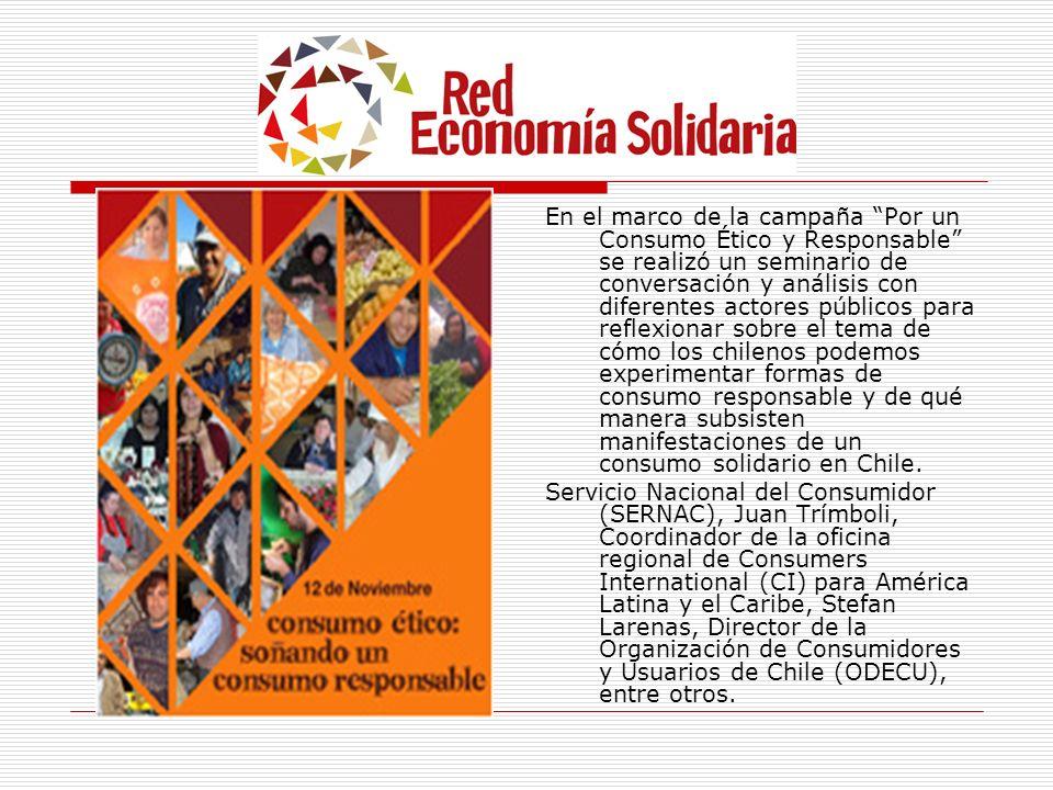 En el marco de la campaña Por un Consumo Ético y Responsable se realizó un seminario de conversación y análisis con diferentes actores públicos para reflexionar sobre el tema de cómo los chilenos podemos experimentar formas de consumo responsable y de qué manera subsisten manifestaciones de un consumo solidario en Chile.