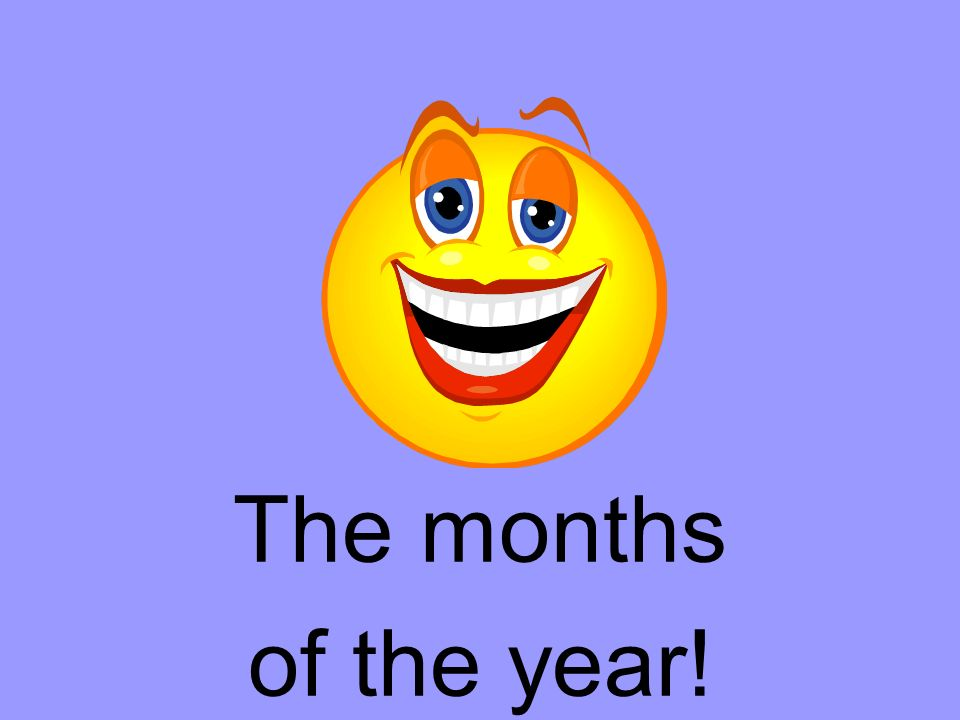 The months of the year!