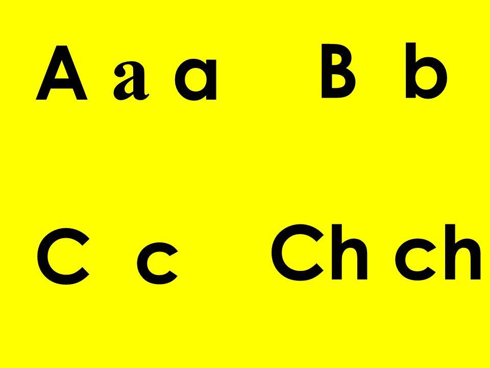 A a a B b Ch ch C c