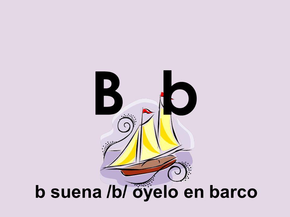 b suena /b/ oyelo en barco