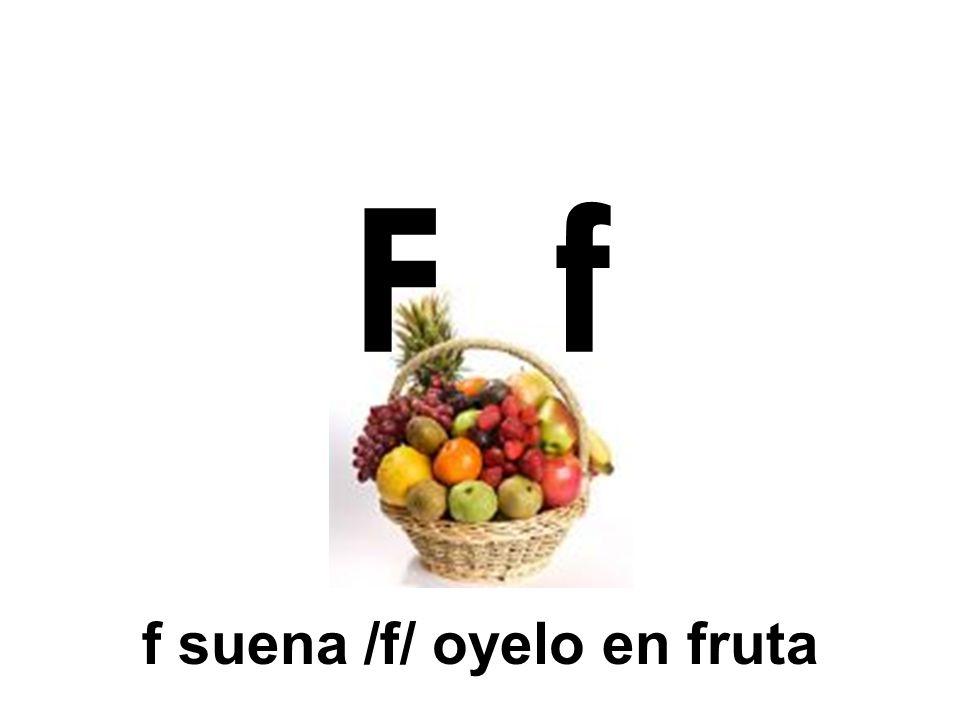 f suena /f/ oyelo en fruta