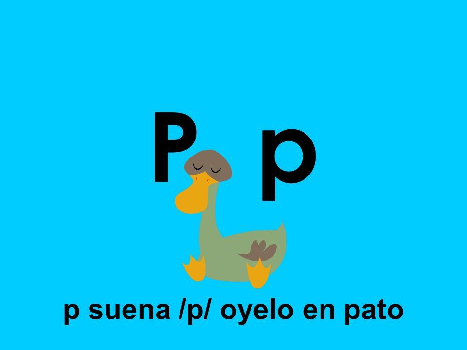p suena /p/ oyelo en pato