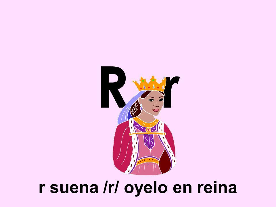 r suena /r/ oyelo en reina