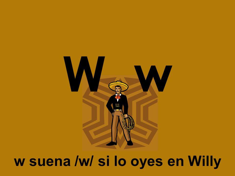 w suena /w/ si lo oyes en Willy