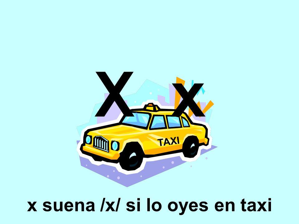 x suena /x/ si lo oyes en taxi