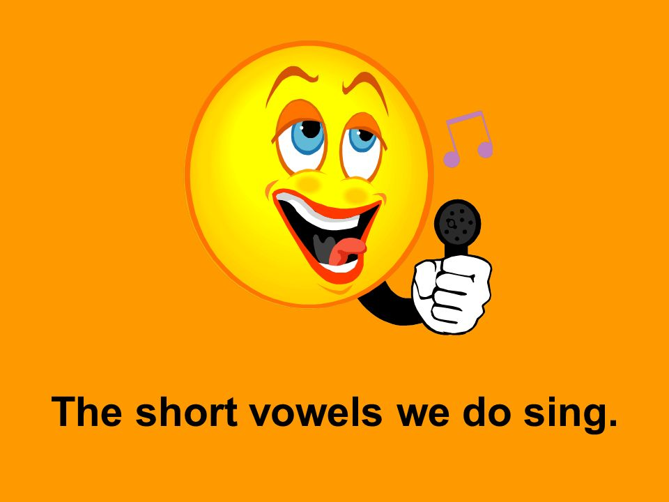 The short vowels we do sing.