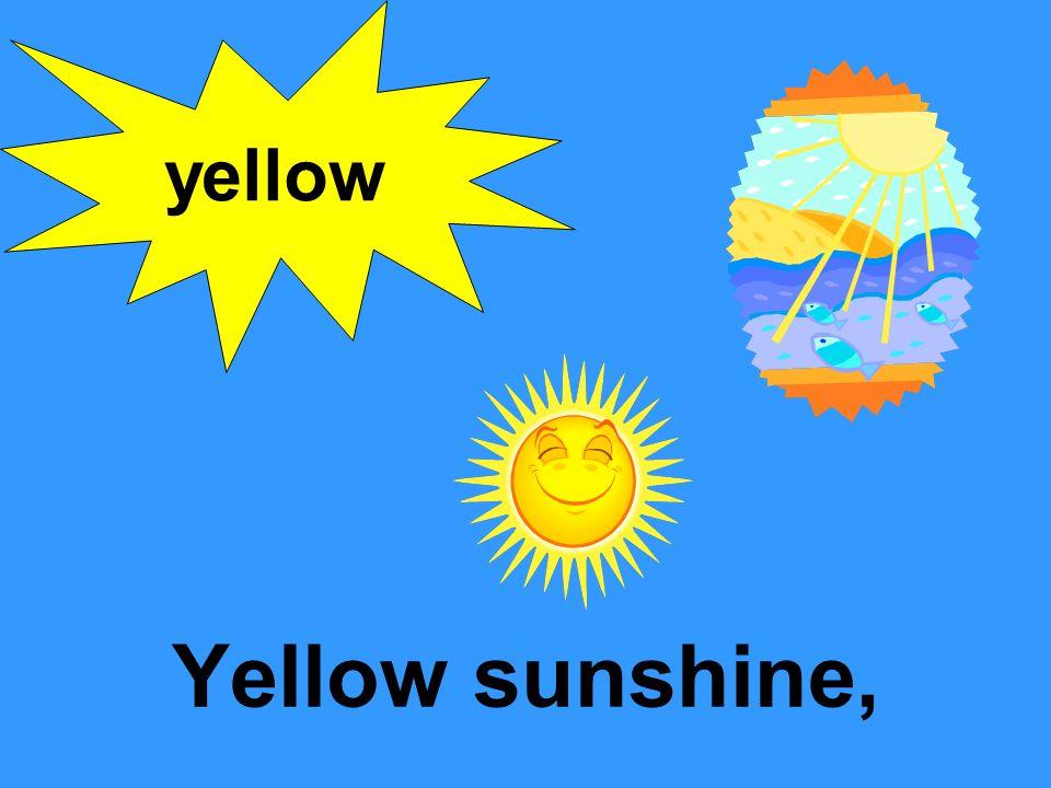 yellow Yellow sunshine,