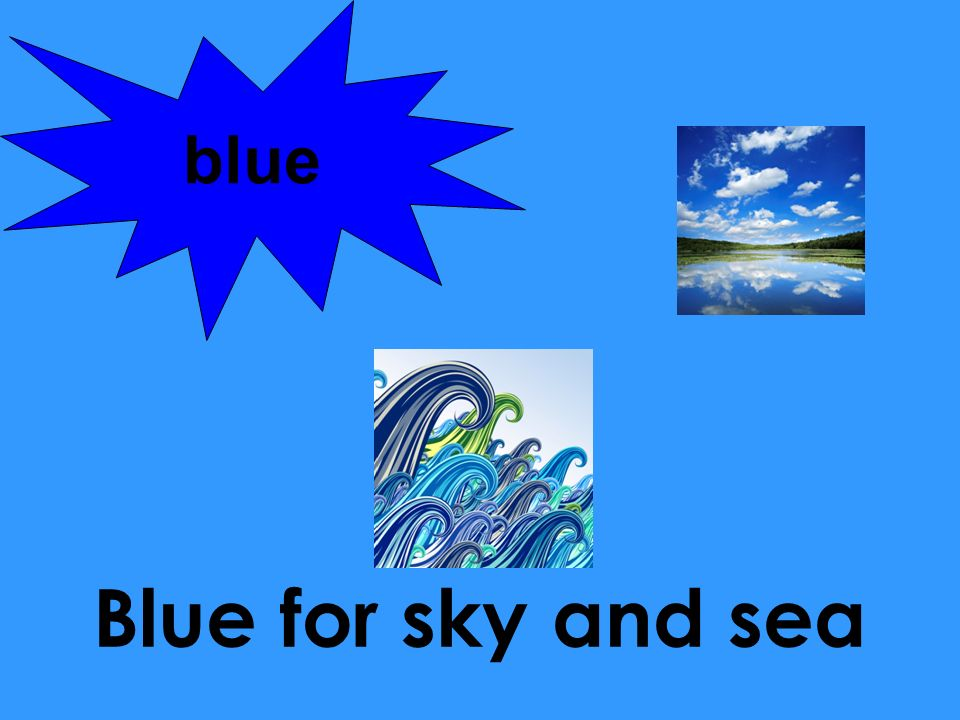 blue Blue for sky and sea