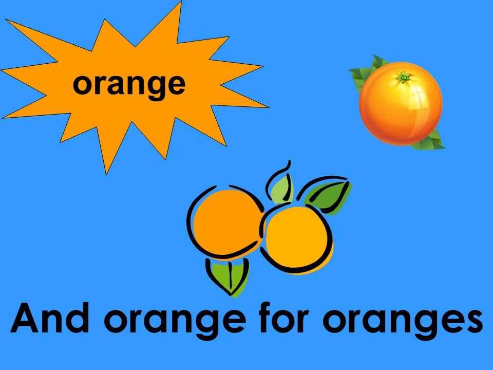 orange And orange for oranges