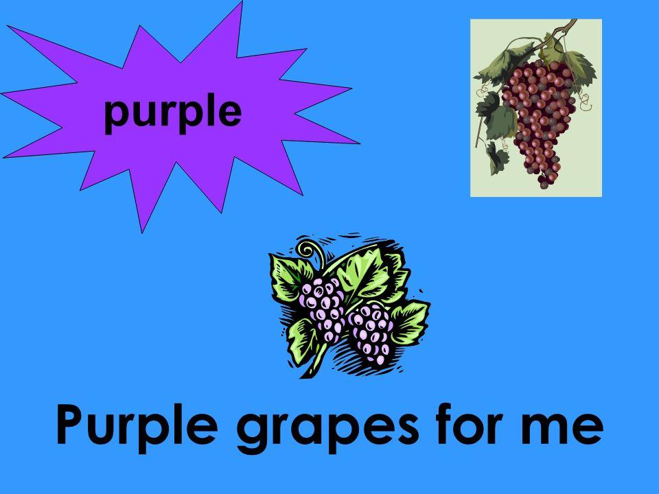 purple Purple grapes for me